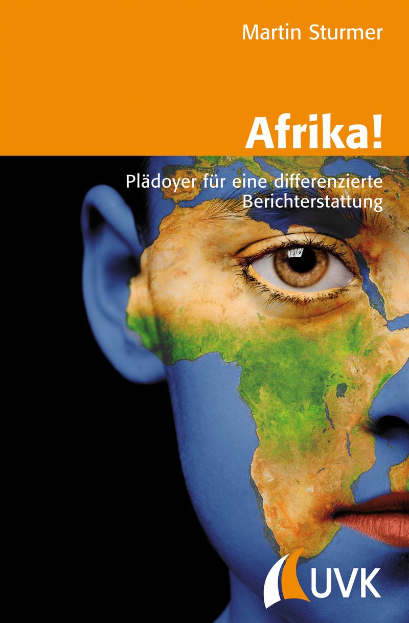 Buchcover: Afrika! Plädoyer für eine differenzierte Berichterstattung von Martin Sturmer